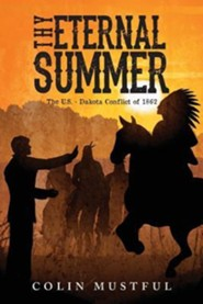 Thy Eternal Summer: The U.S. - Dakota Conflict of 1862