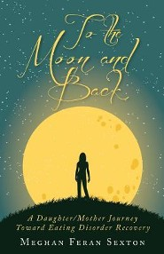 To the Moon and Back: A Daughter/Mother Journey Toward Eating Disorder Recovery