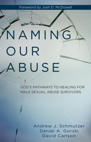 Naming Our Abuse: God's Pathways to Healing for Male Sexual Abuse Survivors