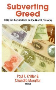 Subverting Greed: Religious Perspectives on the Global Economy  -     By: Paul F. Knitter, Chandra Muzaffar