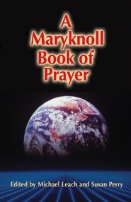 A Maryknoll Book of Prayer  -     By: Michael Leach, Susan Perry