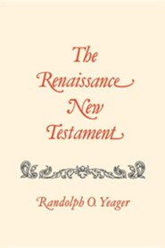 The Renaissance New Testament Volume 3: Matthew 19-28  -     By: Randolph O. Yeager