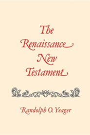 The Renaissance New Testament: John 1: 1-4:54, Mark 1:1-2:22, Luke 1: 1-5:40  -     By: Randolph O. Yeager