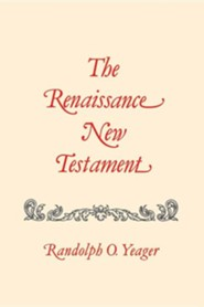 The Renaissance New Testament: John 5:1-6:71, Mark 2:23-9:8, Luke 6:1-9  -     By: Randolph O. Yeager