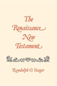 The Renaissance New Testament Volume 6: John 7:1-10:42, Mark 9:9-10:1, Luke 9:37-15:32  -     By: Randolph O. Yeager