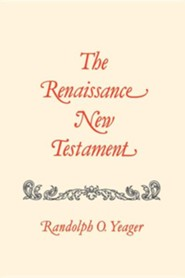 The Renaissance New Testament Volume 7: John 11:1-13:30, Mark 10:2-14:21, Luke 16:1-22:23  -     By: Randolph O. Yeager