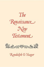 The Renaissance New Testament: John 13:31-20:18, Mark 14:22-16:13, Luke 22:24-24:33  -     By: Randolph O. Yeager