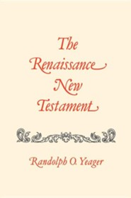 The Renaissance New Testament Volume 9: John 20:19-21:25, Mark 16:14-16:20, Luke 24:33-24:53, Acts 1:1-10:33  -     By: Randolph O. Yeager