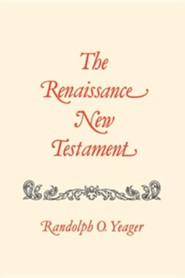 The Renaissance New Testament Volume 13: 1 Corinthians 11:1-16:24, 2 Corinthians 1:1-13:14, Galatians 1:1-24