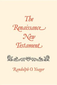 The Renaissance New Testament Volume 14: Galatians 2:1-6:18, Ephesians 1:1-6:24, Philippians 1:1-4:23  -     By: Randolph O. Yeager