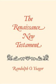 The Renaissance New Testament Volume 16: Titus 1:1-3:15, Philemon 1-25, Hebrews 1:1-13:25, James 1:1-3:18  -     By: Randolph O. Yeager