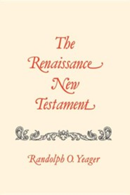 The Renaissance New Testament Volume 17: James 4:1-5:20, 1 Peter 1:1-5:14, 2 Peter 1:1-3:18, 1 John 1:1-5:21, 2 John 1-13, 3 John 1-15, Jude 1-25, Rev