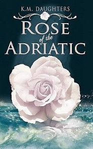 Rose of the Adriatic  -     By: K.M. Daughters