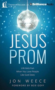 Jesus Prom: Life Gets Fun When You Love People Like God Does - unabridged audiobook on CD