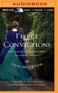 Fierce Convictions: The Extraordinary Life of Hannah More—Poet, Reformer, Abolitionist - unabridged audiobook on MP3-CD