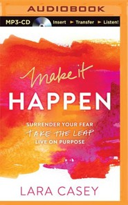 Make it Happen: Surrender Your Fear. Take the Leap. Live On Purpose. - unabridged audiobook on MP3-CD