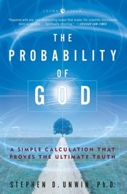 The Probability of God: The Simple Calculation that Proves the Ultimate Truth  -     By: Stephen D. Unwin
