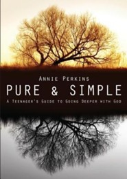 Pure and Simple: A Teenager's Guide to Going Deeper with God