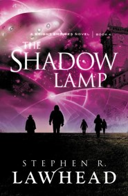 The Shadow Lamp, Bright Empires Series #4   -     By: Stephen Lawhead