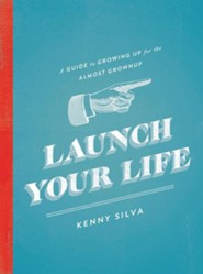Launch Your Life: A Guide to Growing Up for the Almost Grown Up