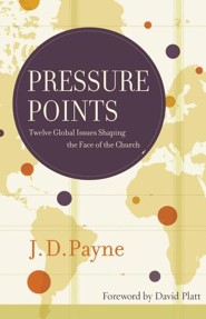 Pressure Points: Twelve Global Issues Shaping the Face of the Church  -              By: J.D. Payne