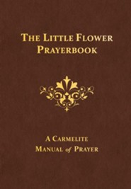 The Little Flower Prayerbook: A Carmelite Manual of Prayer Revised Edition