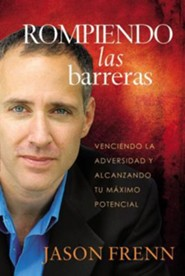 Rompiendo las barreras: Venciendo la adversidad y alcanzando tu m&#225ximo potencial, Breaking the Barriers  -              By: Jason Frenn