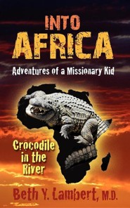 Into Africa: Adventures of a Missionary Kid - Crocodile in the River  -     By: Beth Lambert