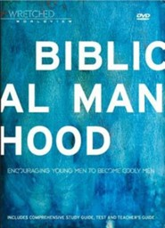 Wretched Worldview: Manhood: Encouraging Young Men to Become Godly Men