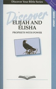 Discover Elijah and Elisha: Prophets with PowerStudy Guide, Re Edition