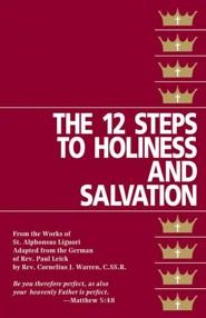 The 12 Steps to Holiness and Salvation  -     By: St. Alphonsus Liguori