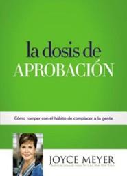 La Dosis De Aprobaci&#243n: C&#243mo Romper Con El H&#225bito De Complacer A... (Spanish Edition)