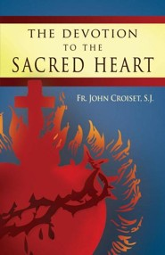 The Devotion to the Sacred Heart of Jesus: How to Practice the Sacred Heart Devotion, Edition 2