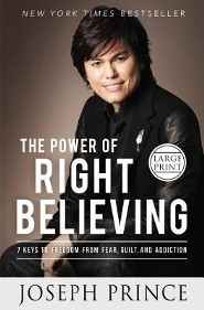 The Power of Right Believing: 7 Keys to Freedom from Fear, Guilt, and Addiction, Largeprint