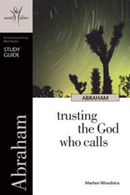 Abraham: Trusting the God Who CallsStudy Guide, Re Edition  -     By: Marten Woudstra
