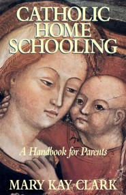 Catholic Home Schooling  -     By: Mary Kay Clark