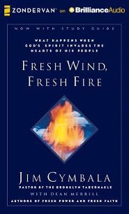 Fresh Wind, Fresh Fire: What Happens When God's Spirit Invades the Hearts of His People - unabridged audiobook on CD  -     By: Jim Cymbala, Richard Fredricks, Dean Merrill