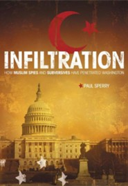 Infiltration: How Muslim Spies and Subversives Have Penetrated Washington  -     By: Paul Sperry