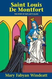 St. Louis de Montfort: The Story of Our Lady's Slave