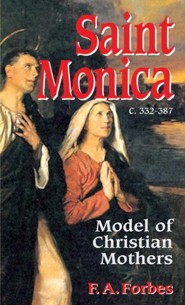 St. Monica (C. 332-387): Model of Christian Mothers