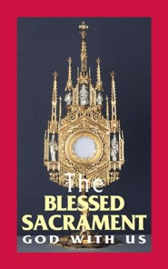 The Blessed Sacrament: God with Us  -     By: Benedictine Sisters of Perpetual Adoration