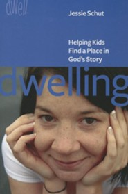 Dwelling: Helping Kids Find a Place in God's Story  -     By: Jessie Schut