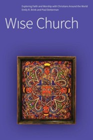 Wise Church: Exploring Faith and Life with Christians Around the World