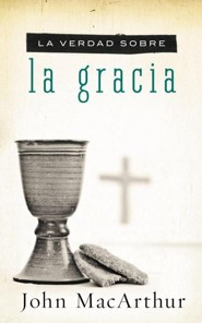 La Verdad Sobre la Gracia  (The Truth About Gracia)  -     By: John MacArthur