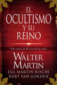 El Ocultismo y su Reino = The Kingdom of the Occult  -     By: Walter Martin, Jill Martin Rische, Kurt Van Gorden