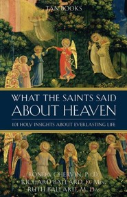 What the Saints Said About Heaven  -     By: Ronda Chervin, Richard Ballard, Ruth Ballard
