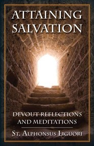 Attaining Salvation: Devout Reflections and Meditations  -     By: St Alphonsus Liguori & Edmund Vaughan