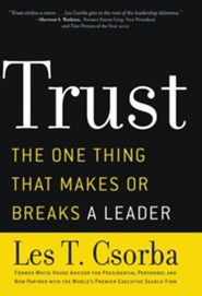 Trust: The One Thing That Makes or Breaks a Leader  -     By: Les T. Csorba