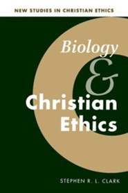 Biology and Christian Ethics New Edition