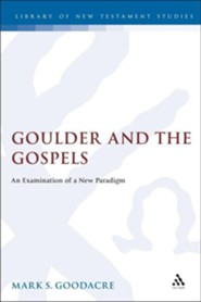 Goulder and the Gospels: An Exmination of a New Paradigm   -     By: Mark Goodacre